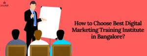 How to Choose Best Digital Marketing Training Institute in Kengeri, Bangalore?